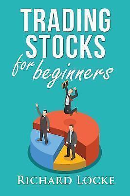Trading Stocks for Beginners : How to Start Trading Stocks by Richard Locke…