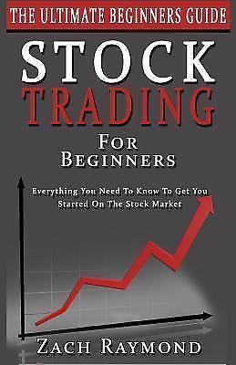 Stock Trading for Beginners: Ultimate Beginner's Guide by Zach Raymond (2016)