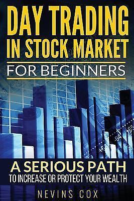 Day Trading in Stock Market for Beginners : A Serious Path: By Cox, Nevins