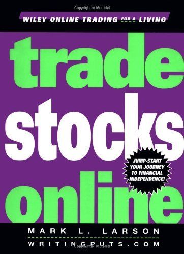 TRADE STOCKS ONLINE (WILEY ONLINE TRADING FOR A LIVING) By Mark Larson BRAND NEW