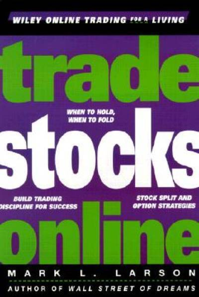 Trade Stocks Online (Wiley Online Trading for a Living) by Larson, Mark