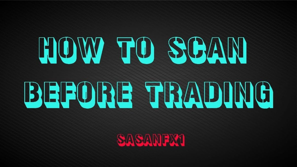 HOW TO SCAN THE FOREX MARKED BEFORE TRADING