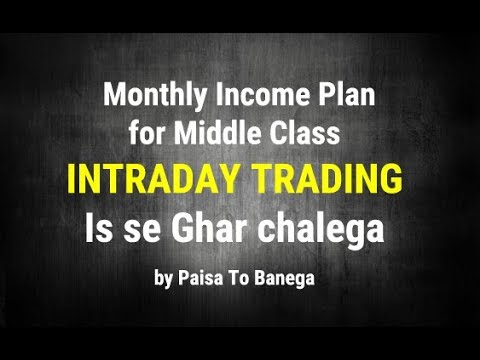 Monthly Income Plan for Middle Class – Intraday Trading – Is se Ghar chalega by Paisa To Banega