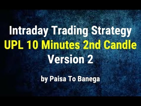 Intraday Trading Strategy – UPL 10 Minutes 2nd Candle Version 2 by Paisa To Banega