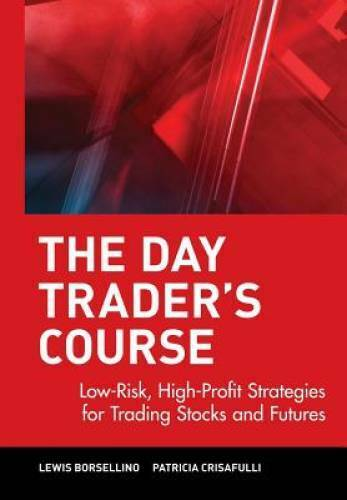The Day Trader's Course: Low-Risk, High-Profit Strategies for Trading Stocks and