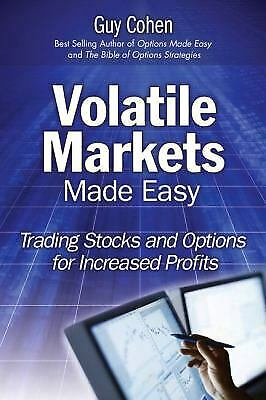 Volatile Markets Made Easy : Trading Stocks and Options for Increased Profits