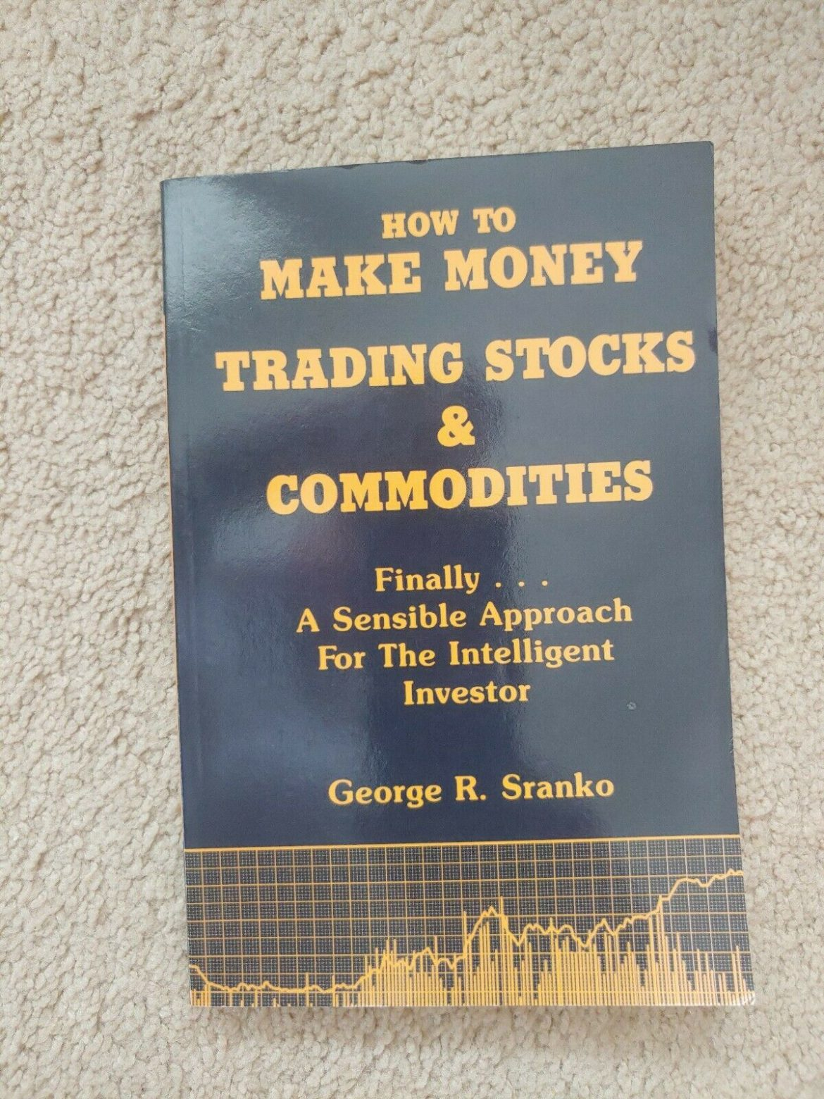 How To Make Money Trading Stocks And Commodities. George r. Sranko
