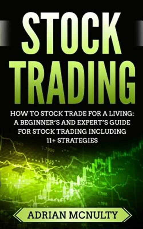 Stock Trading: How to Stock Trade for a Living: A Beginner's and Expert's Gui…