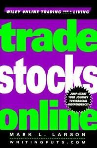 Trade Stocks Online [Wiley Online Trading for a Living] [ Larson, Mark ] Used –