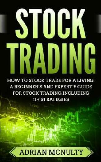 Stock Trading: How To Stock Trade For A Living: A Beginner's And Expert's G…