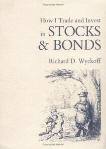 How I Trade and Invest in STOCKS & BONDS by Richard D. Wyckoff – Excellent Cond.