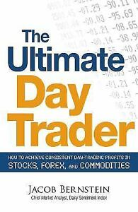 The Ultimate Day Trader: How to Achieve Consistent Day Trading Profits in Stocks