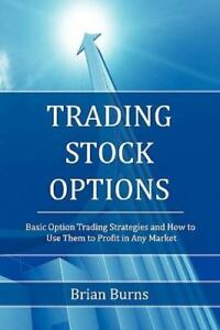 Trading Stock Options : Basic Option Trading Strategies and How to Use Them…